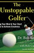 The Unstoppable Golfer: Trusting Your Mind & Your Short Game to Achieve Greatness