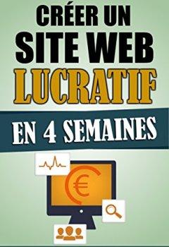 Livres Couvertures de Créer Un Site Web Lucratif En 4 Semaines: La Façon La Plus Rapide De Créer Un Blog Ou Site Internet Rentable En Partant De Zéro.