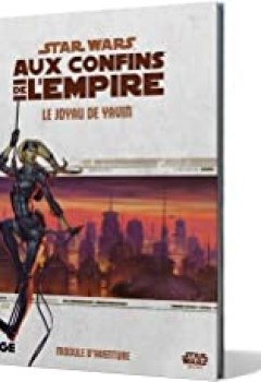 Star Wars : Aux Confins De L'Empire. Le Joyau De Yavin