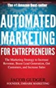 Automated Marketing for Entrepreneurs: The marketing strategy to increase revenue, boost lead generation, get customers, and increase sales