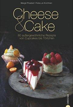 Buchdeckel von Käsekuchen: 80 außergewöhnliche Rezepte von Cupcake bis Törtchen. Jetzt schlüpft der Klassiker in neue Gewänder. Das Backbuch Cheese & Cake tischt Käsekuchen raffiniert neu auf.