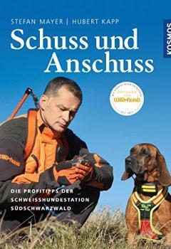 Buchdeckel von Schuss und Anschuss: Die Profitipps der Schweißhundestation Südschwarzwald