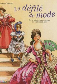 Livres Couvertures de Le défilé de mode : Petit voyage dans l'histoire du costume féminin