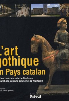 Livres Couvertures de L'art gothique en Pays catalan : Sur les pas des rois de Mallorca
