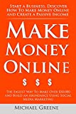 Make Money Online: Start A Business. Discover How to Make Money Online & Create a Passive Income (The Easiest Way To Make Over ,000 And Build An Abundance ... YouTube Marketing, Google Adwords 1)