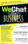 WeChat for Business: The most effective social platform to sell Chinese Consumers - A step by step guide to creating a thorough, concrete WeChat presence and marketing strategy (English Edition)