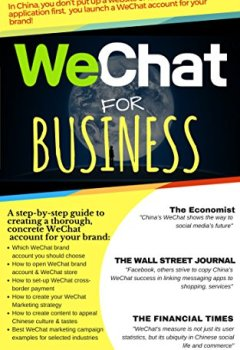 Livres Couvertures de WeChat for Business: The most effective social platform to sell Chinese Consumers - A step by step guide to creating a thorough, concrete WeChat presence and marketing strategy (English Edition)
