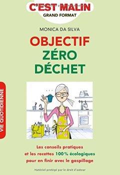 Livres Couvertures de Objectif zéro déchet, c'est malin : Les conseils pratiques et les recettes 100 % écologiques pour en finir avec le gaspillage