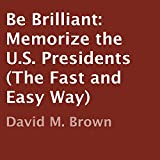 515wHObIphL. SL160  Be Brilliant: Memorize the U.S. Presidents (The Fast and Easy Way)