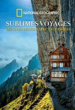 Livres Couvertures de Sublimes voyages : Les sites les plus spectaculaires