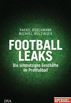 Buchdeckel von Football Leaks: Die schmutzigen Geschäfte im Profifußball - Ein SPIEGEL-Buch