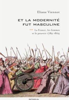 Livres Couvertures de Et la modernité fut masculine (1789-1815)