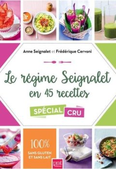 Livres Couvertures de Le régime Seignalet en 45 recettes spécial cru : 100% sans gluten et sans lait