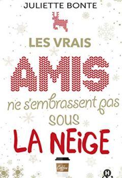 Livres Couvertures de Les vrais amis ne s'embrassent pas sous la neige : une comédie romantique idéale pour les fêtes de Noël ! (&H)