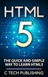 HTML5: The Quick and Simple Way to Learn HTML5 - Programming Language (HTML5): HTML5 (Web Site Design, Programming Language, Computers and Technology, HTML 5)