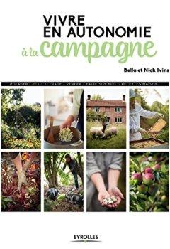Livres Couvertures de Vivre en autonomie à la campagne: Potager - petit élevage - verger - faire son miel - recettes maison
