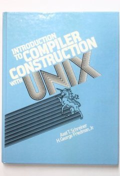 Livres Couvertures de Introduction to Compiler Construction With Unix (Prentice-Hall software series) 1st edition by Schreiner, Axel T., Friedman, H. George (1985) Hardcover