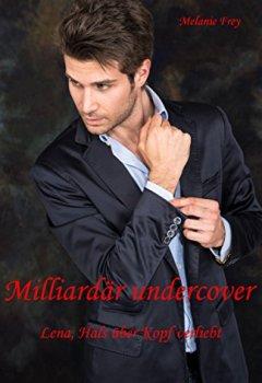 Buchdeckel von Milliardär undercover: Lena, Hals über Kopf verliebt