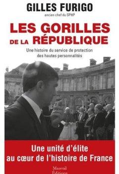 Livres Couvertures de Les Gorilles de la République : Une histoire du service de protection des hautes personnalités