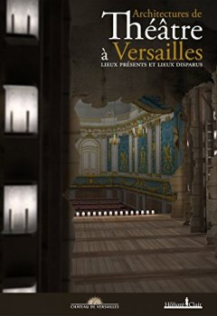 Livres Couvertures de Architectures de théâtre à Versailles : Lieux présents et lieux disparus