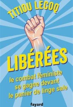 Livres Couvertures de Libérées !: Le combat féministe se gagne devant le panier de linge sale
