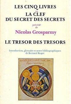 Livres Couvertures de Les Cinq livres ou la Clef du Secret des secrets (Bibliotheca hermetica)