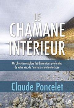Livres Couvertures de Le chamane intérieur : Un physicien explore les dimensions profondes de votre vie, de l'univers et de toute chose