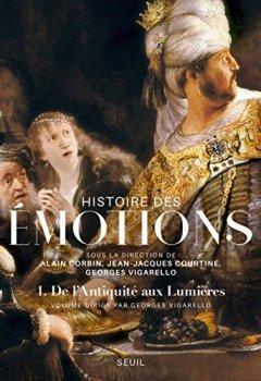 Livres Couvertures de Histoire des émotions, vol. 1. De l'Antiquité aux