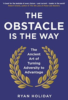 Livres Couvertures de The Obstacle is the Way: The Ancient Art of Turning Adversity to Advantage