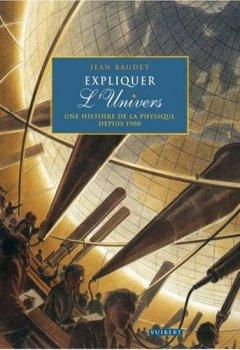 Livres Couvertures de Expliquer l'Univers : Une histoire de la physique depuis 1900
