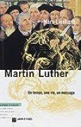 Martin Luther : un temps, une vie, un message