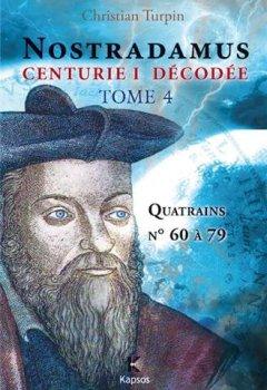Livres Couvertures de NOSTRADAMUS, CENTURIE I  DECODEE  T4 : Quatrains n° 60 à 79