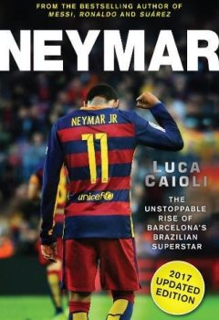 Livres Couvertures de Neymar 2017: The Unstoppable Rise of Barcelona's Brazilian Superstar