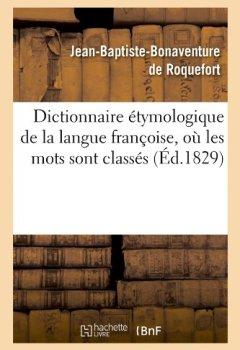 Livres Couvertures de Dictionnaire étymologique de la langue françoise, où les mots sont classés (Éd.1829)