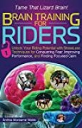 Brain Training for Riders: Unlock Your Riding Potential with StressLess Techniques for Conquering Fear, Improving Performance, and Finding Focused Calm (English Edition)