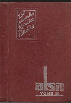 Livres Couvertures de 260 nouvelles recettes de pâtisserie les bonnes recettes alsa tome 2 pâtisseries editions de la levure alsacienne alsa s. d. 1950