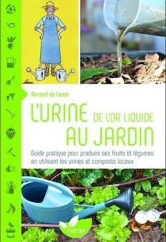 Livres Couvertures de L'urine, de l'or liquide au jardin - Guide pratique pour produire ses fruits et légumes en utilisant les urines et composts locaux