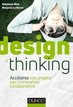 Livres Couvertures de Design Thinking : Accélérez vos projets par l'innovation collaborative (Hors collection)