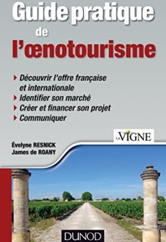 Livres Couvertures de Guide pratique de l'oenotourisme: Identification du marché, création d'une offre, communication, financement du projet