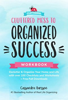 Livres Couvertures de Cluttered Mess to Organized Success Workbook: Declutter and Organize your Home and Life with over 100 Checklists and Worksheets (Plus Free Full Downloads)