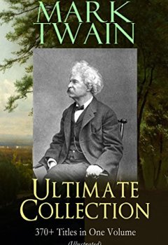 Livres Couvertures de MARK TWAIN Ultimate Collection: 370+ Titles in One Volume (Illustrated): The Adventures of Tom Sawyer & Huckleberry Finn, The Prince and the Pauper, The ... Life on the Mississippi… (English Edition)