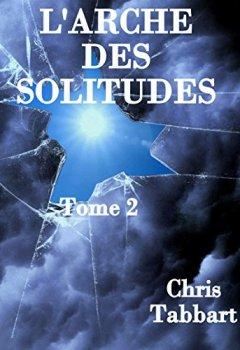 Livres Couvertures de L'ARCHE DES SOLITUDES - Tome 2-: Les compagnons de l'aube