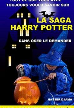 Livres Couvertures de Tout ce que vous avez toujours voulu savoir sur la saga Harry Potter sans oser le demander: avec anecdotes et résumés