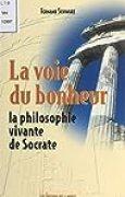 La Voie du bonheur : La Philosophie vivante de Socrate