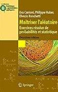 Maîtriser l'aléatoire : exercices résolus de probabilités et statistique
