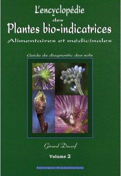 Livres Couvertures de L'encyclopédie des plantes bio-indicatrices alimentaires et médicinales : Guide de diagnostic des sols Volume 2