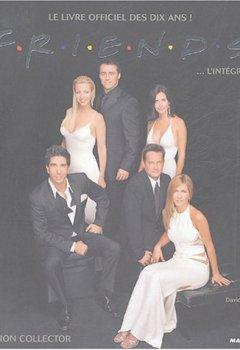 Livres Couvertures de Friends... l'intégrale : Le livre officiel des dix ans !
