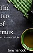 The Tao of tmux: and Terminal Tricks (English Edition)