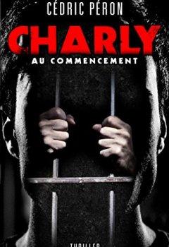 Livres Couvertures de CHARLY : Au commencement: Thriller