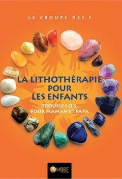 Livres Couvertures de La Lithothérapie pour les enfants - Trousse SOS pour maman et papa